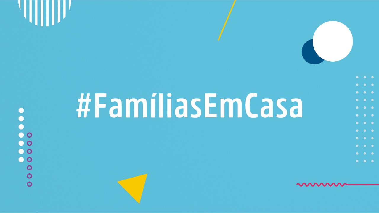 #FamiliasEmCasa